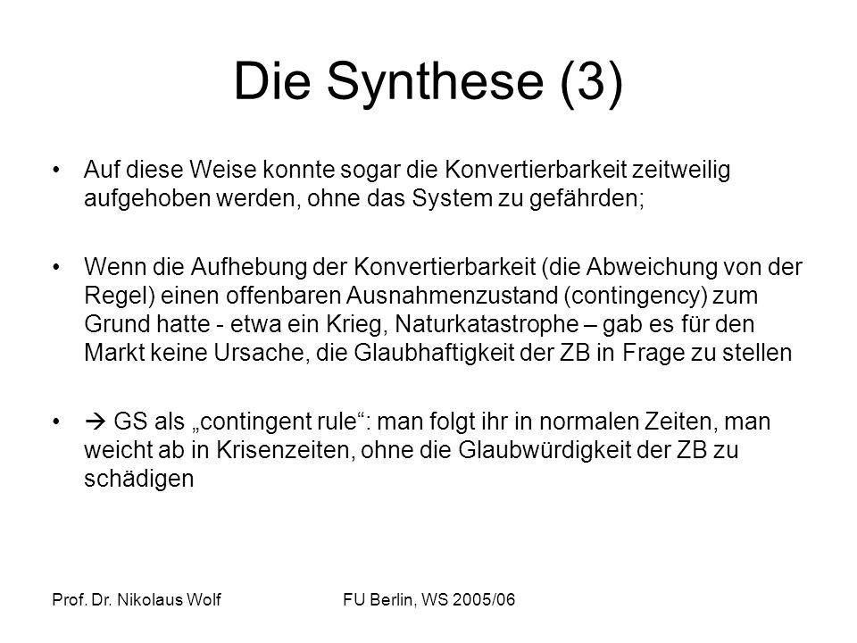 Prof. Dr. Nikolaus WolfFU Berlin, WS 2005/06 Die Synthese (3) Auf diese Weise konnte sogar die Konvertierbarkeit zeitweilig aufgehoben werden, ohne da