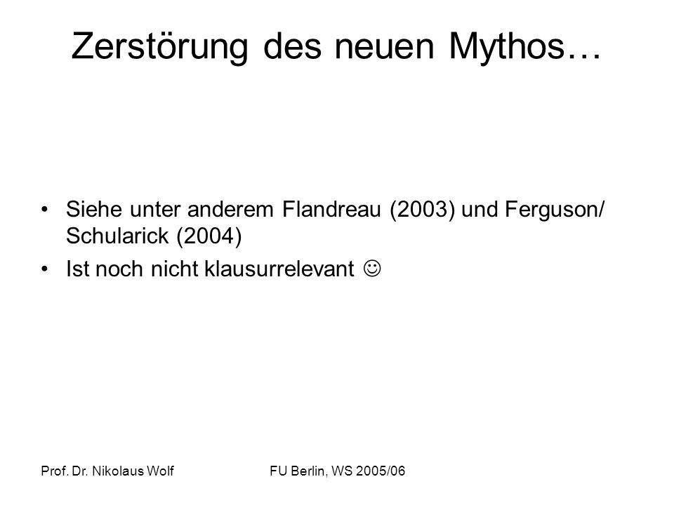 Prof. Dr. Nikolaus WolfFU Berlin, WS 2005/06 Zerstörung des neuen Mythos… Siehe unter anderem Flandreau (2003) und Ferguson/ Schularick (2004) Ist noc