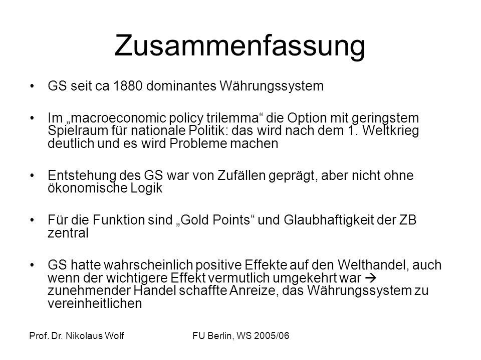 Prof. Dr. Nikolaus WolfFU Berlin, WS 2005/06 Zusammenfassung GS seit ca 1880 dominantes Währungssystem Im macroeconomic policy trilemma die Option mit