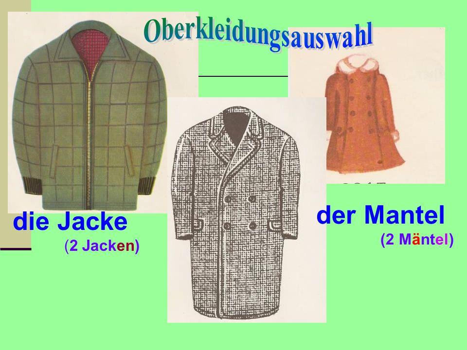 die Jacke (2 Jacken) der Mantel (2 Mäntel)