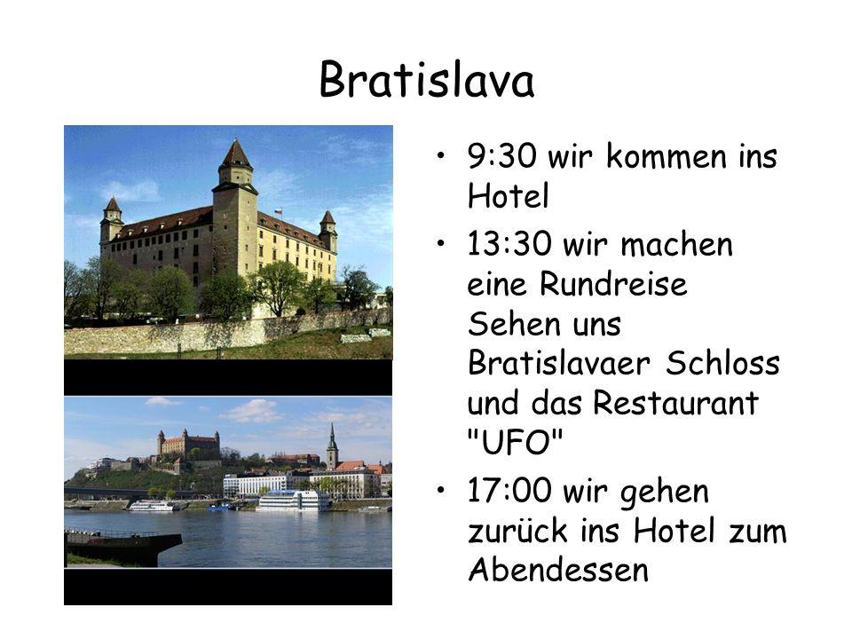 Bratislava 9:30 wir kommen ins Hotel 13:30 wir machen eine Rundreise Sehen uns Bratislavaer Schloss und das Restaurant UFO 17:00 wir gehen zurück ins Hotel zum Abendessen