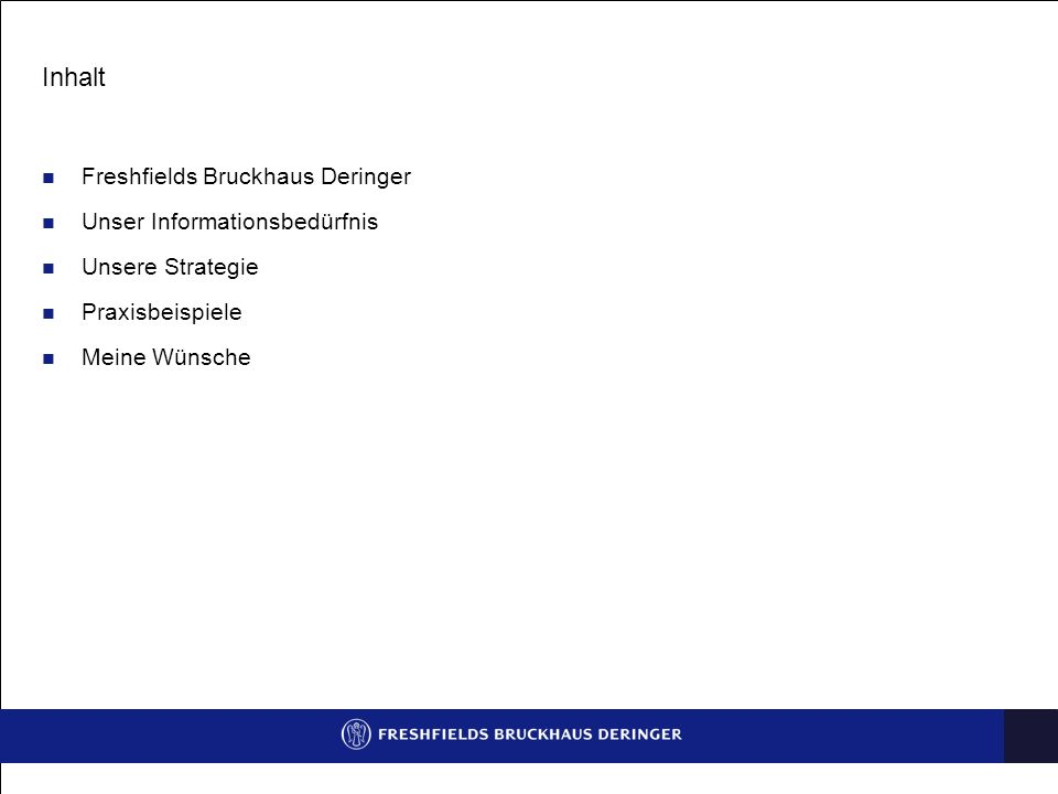 Inhalt Freshfields Bruckhaus Deringer Unser Informationsbedürfnis Unsere Strategie Praxisbeispiele Meine Wünsche