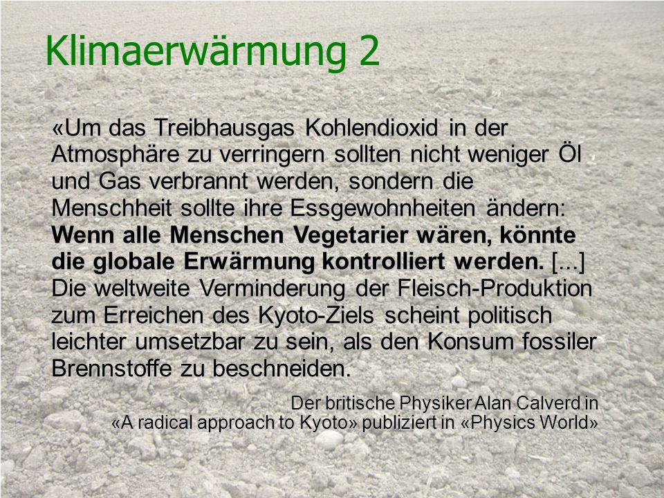 Schweizerische Vereinigung für Vegetarismus (SVV) Klimaerwärmung 2 «Um das Treibhausgas Kohlendioxid in der Atmosphäre zu verringern sollten nicht wen