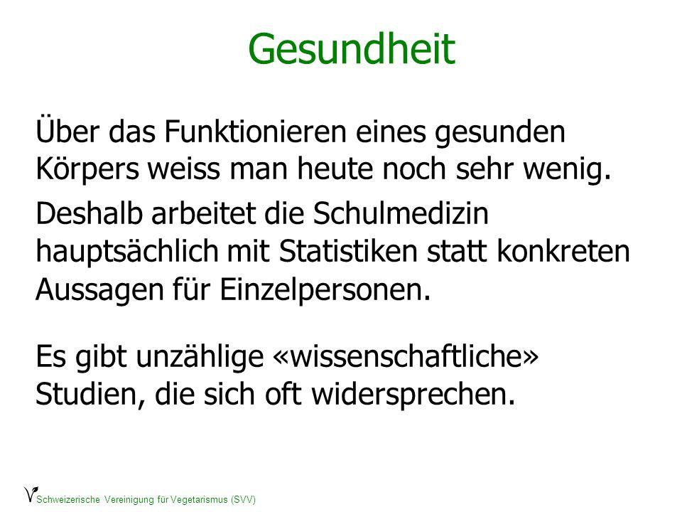 Schweizerische Vereinigung für Vegetarismus (SVV) Gesundheit Über das Funktionieren eines gesunden Körpers weiss man heute noch sehr wenig. Deshalb ar