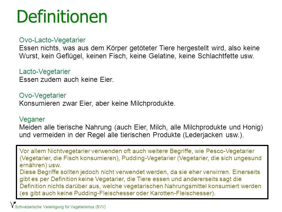 Schweizerische Vereinigung für Vegetarismus (SVV) Definitionen Ovo-Lacto-Vegetarier Essen nichts, was aus dem Körper getöteter Tiere hergestellt wird,
