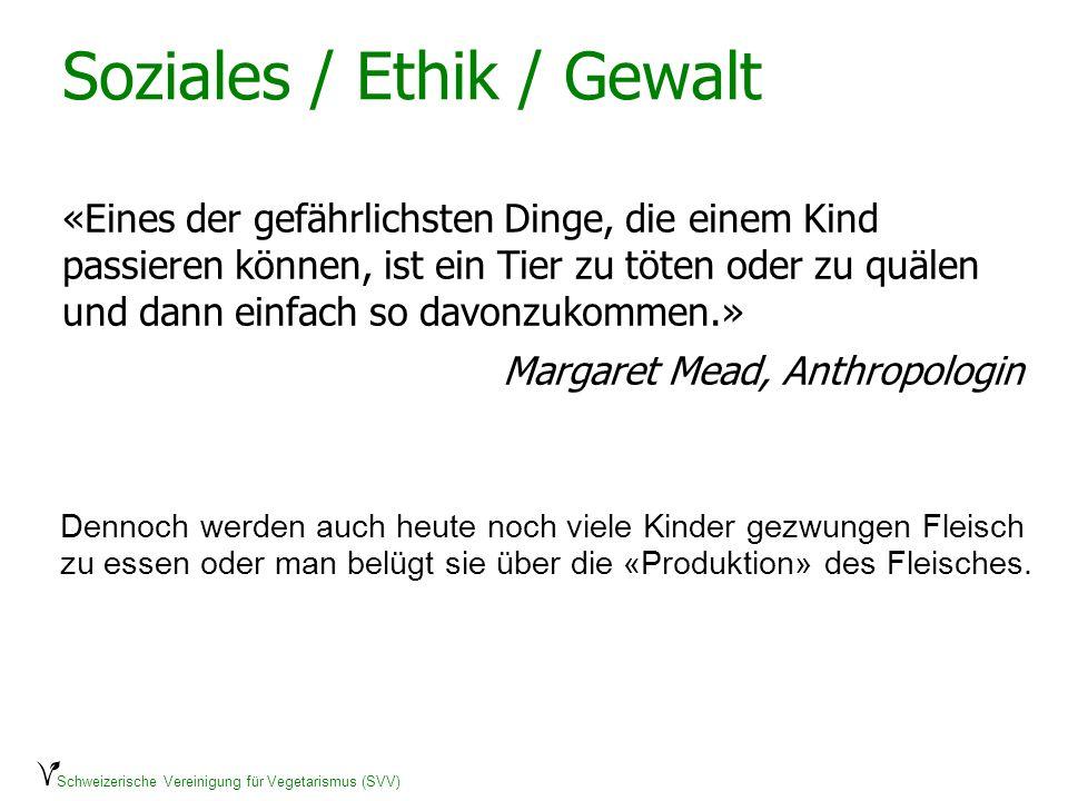 Schweizerische Vereinigung für Vegetarismus (SVV) Soziales / Ethik / Gewalt «Eines der gefährlichsten Dinge, die einem Kind passieren können, ist ein