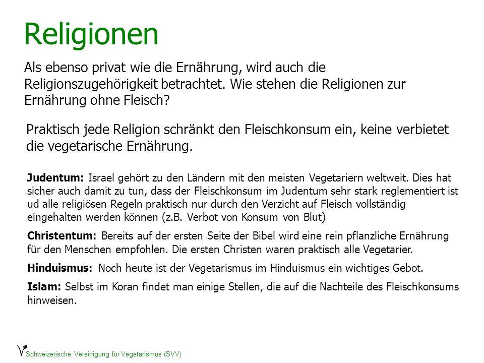 Schweizerische Vereinigung für Vegetarismus (SVV) Religionen Als ebenso privat wie die Ernährung, wird auch die Religionszugehörigkeit betrachtet. Wie