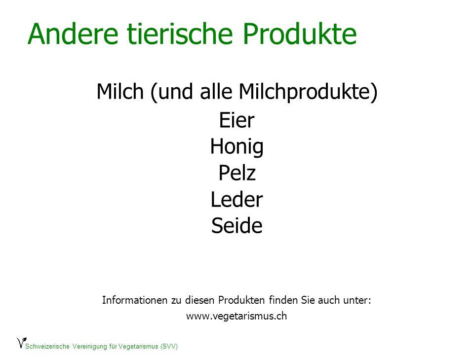 Schweizerische Vereinigung für Vegetarismus (SVV) Andere tierische Produkte Milch (und alle Milchprodukte) Eier Honig Pelz Leder Seide Informationen z