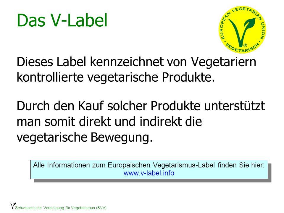 Schweizerische Vereinigung für Vegetarismus (SVV) Das V-Label Dieses Label kennzeichnet von Vegetariern kontrollierte vegetarische Produkte. Durch den