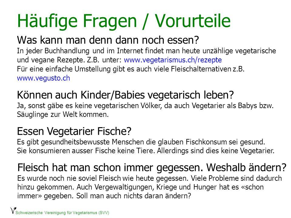 Schweizerische Vereinigung für Vegetarismus (SVV) Häufige Fragen / Vorurteile Was kann man denn dann noch essen? In jeder Buchhandlung und im Internet