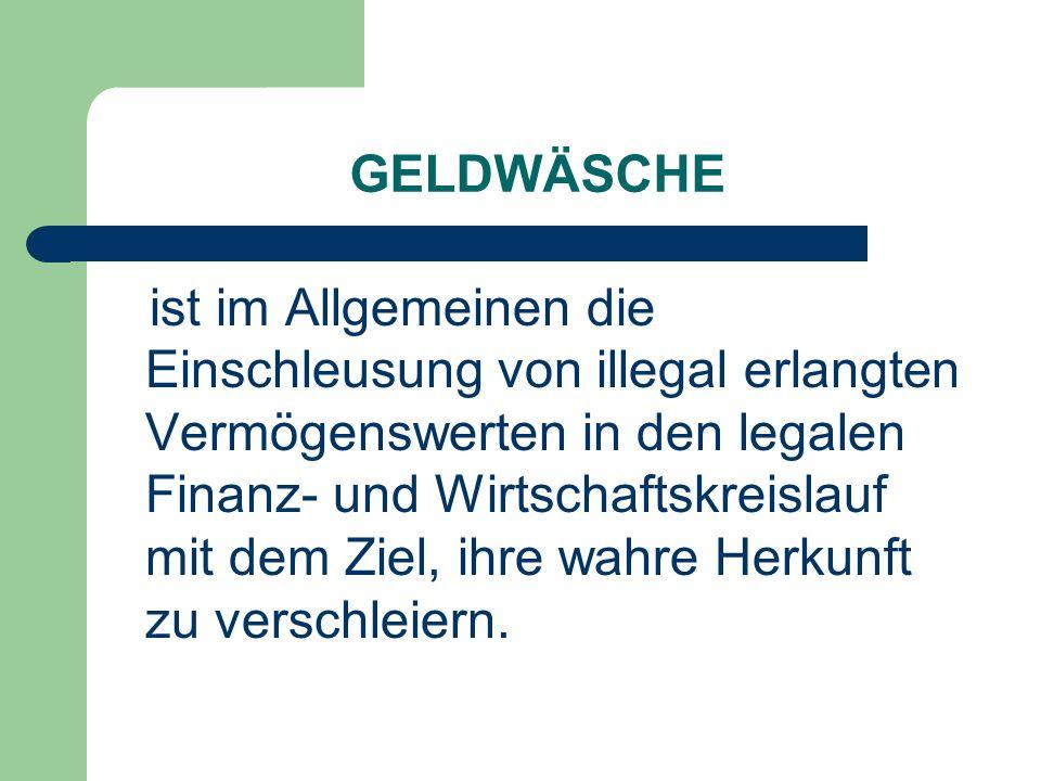 GELDWÄSCHE ist im Allgemeinen die Einschleusung von illegal erlangten Vermögenswerten in den legalen Finanz- und Wirtschaftskreislauf mit dem Ziel, ih