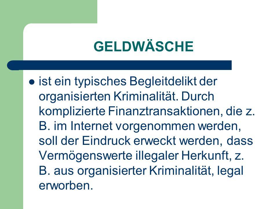 GELDWÄSCHE ist ein typisches Begleitdelikt der organisierten Kriminalität. Durch komplizierte Finanztransaktionen, die z. B. im Internet vorgenommen w