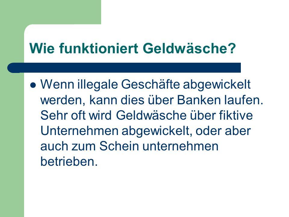 Wie funktioniert Geldwäsche? Wenn illegale Geschäfte abgewickelt werden, kann dies über Banken laufen. Sehr oft wird Geldwäsche über fiktive Unternehm