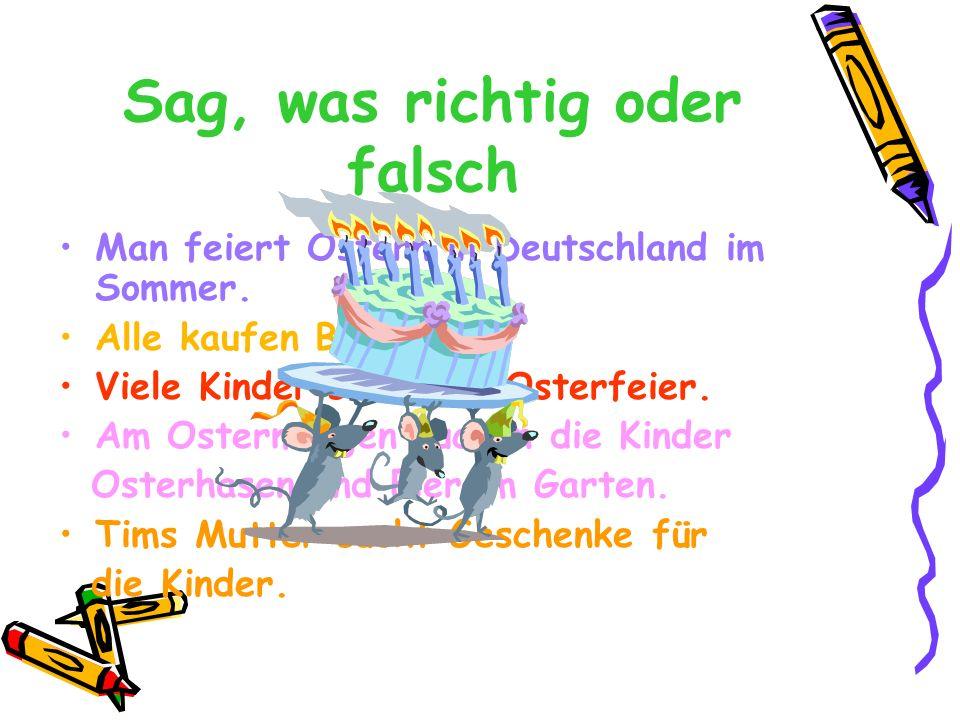 Sag, was richtig oder falsch Man feiert Ostern in Deutschland im Sommer.