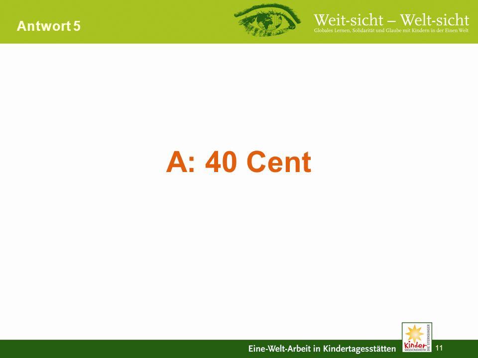 10 Wenn Sie sich vorstellen ein Turnschuh kostet 100 Euro, wieviel verdient anteilig ein Näher/ eine Näherin? A: 40 Cent B: 2,50 Euro C: 60 Cent Quizf