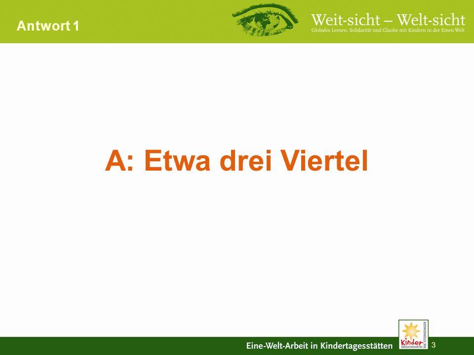 Quizfrage 1 2 A: Drei Viertel B: Ein Drittel C: Ein Viertel