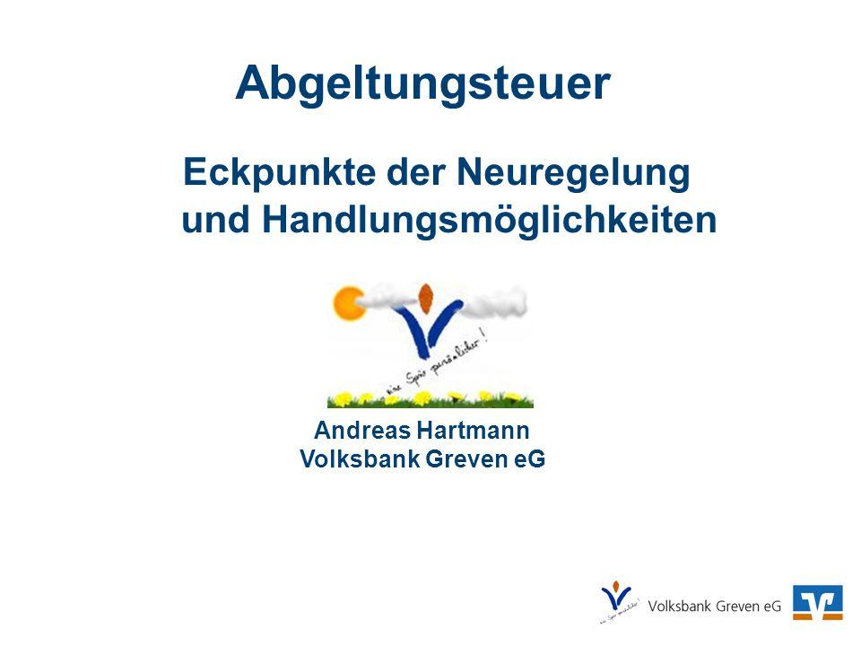 Abgeltungsteuer Eckpunkte der Neuregelung und Handlungsmöglichkeiten Andreas Hartmann Volksbank Greven eG