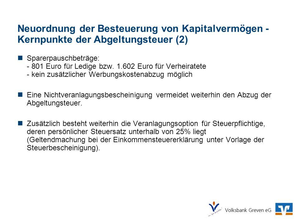 Neuordnung der Besteuerung von Kapitalvermögen - Kernpunkte der Abgeltungsteuer (2) Sparerpauschbeträge: - 801 Euro für Ledige bzw. 1.602 Euro für Ver