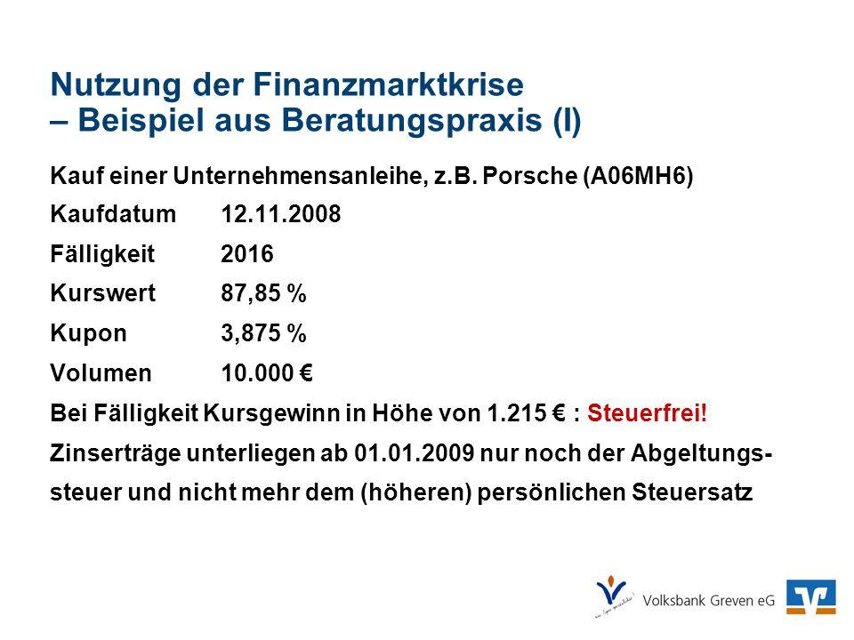 Nutzung der Finanzmarktkrise – Beispiel aus Beratungspraxis (I) Kauf einer Unternehmensanleihe, z.B. Porsche (A06MH6) Kaufdatum12.11.2008 Fälligkeit20