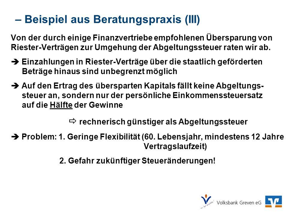 – Beispiel aus Beratungspraxis (III) Von der durch einige Finanzvertriebe empfohlenen Übersparung von Riester-Verträgen zur Umgehung der Abgeltungsste