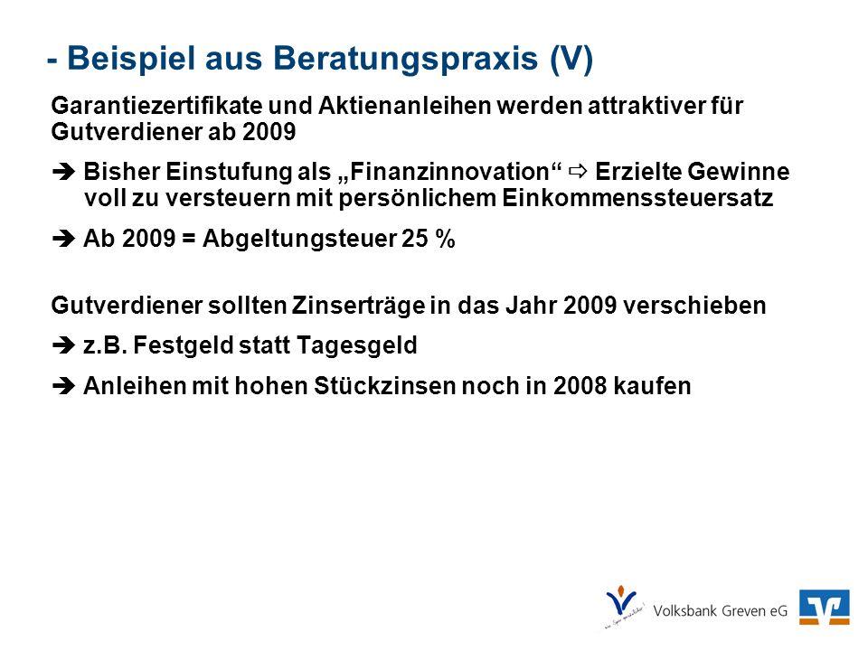- Beispiel aus Beratungspraxis (V) Garantiezertifikate und Aktienanleihen werden attraktiver für Gutverdiener ab 2009 Bisher Einstufung als Finanzinno