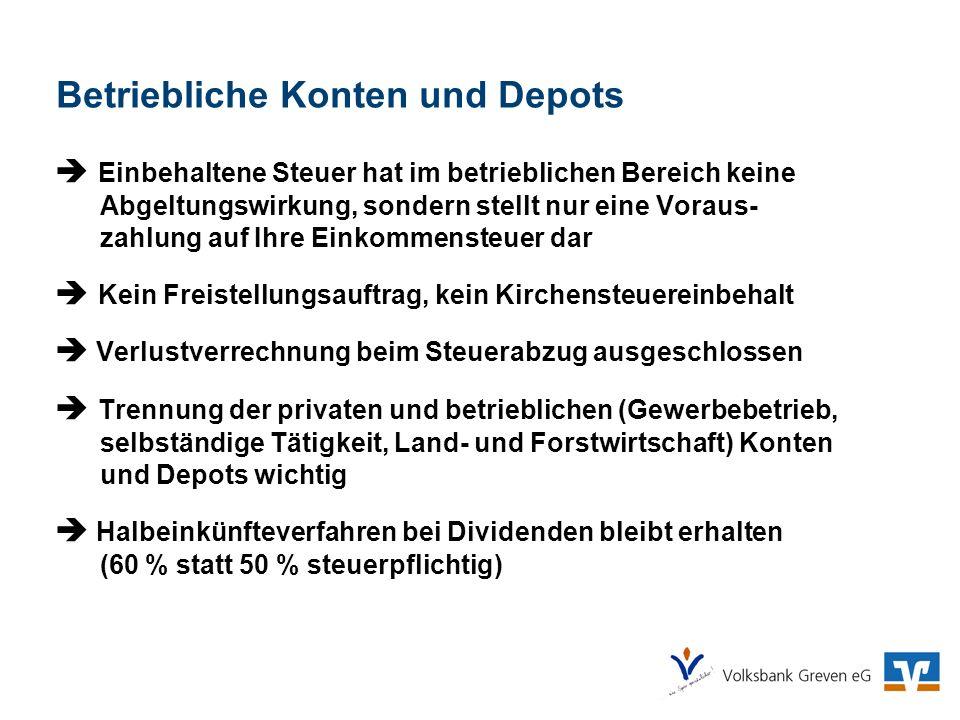 Betriebliche Konten und Depots Einbehaltene Steuer hat im betrieblichen Bereich keine Abgeltungswirkung, sondern stellt nur eine Voraus- zahlung auf I