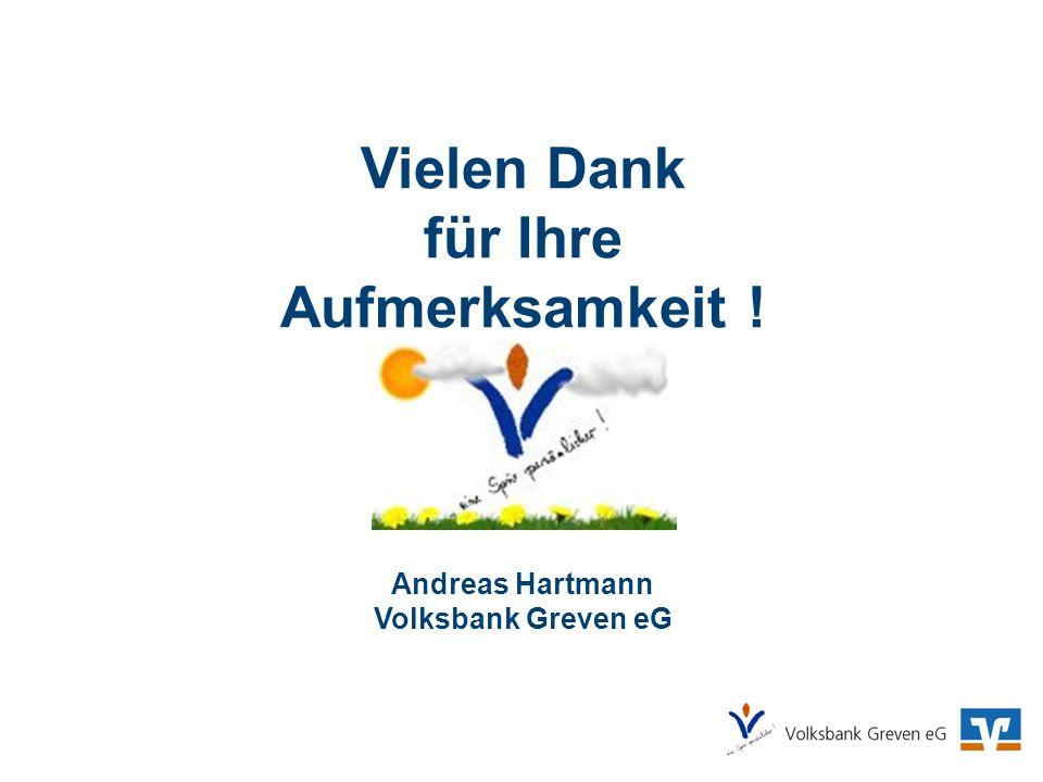 Vielen Dank für Ihre Aufmerksamkeit ! Andreas Hartmann Volksbank Greven eG