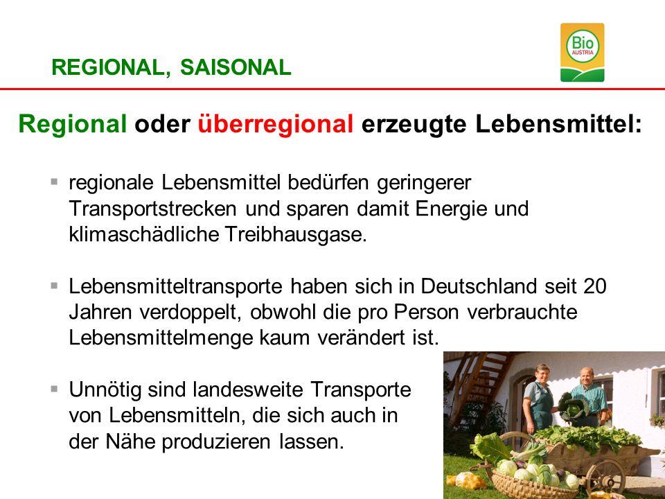 REGIONAL, SAISONAL Regional oder überregional erzeugte Lebensmittel: regionale Lebensmittel bedürfen geringerer Transportstrecken und sparen damit Ene