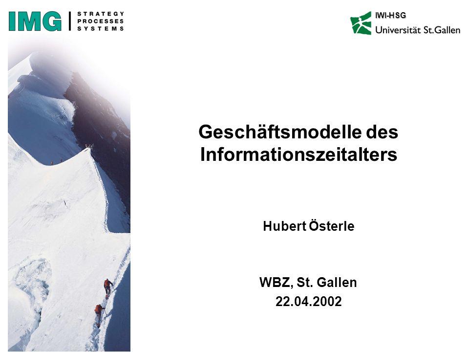 IWI-HSGIWI-HSG Geschäftsmodelle des Informationszeitalters Hubert Österle WBZ, St. Gallen 22.04.2002
