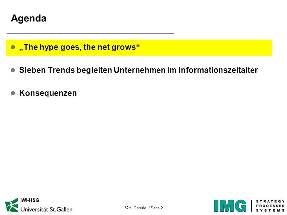 H. Österle / Seite 2 IWI-HSG Agenda l The hype goes, the net grows l Sieben Trends begleiten Unternehmen im Informationszeitalter l Konsequenzen