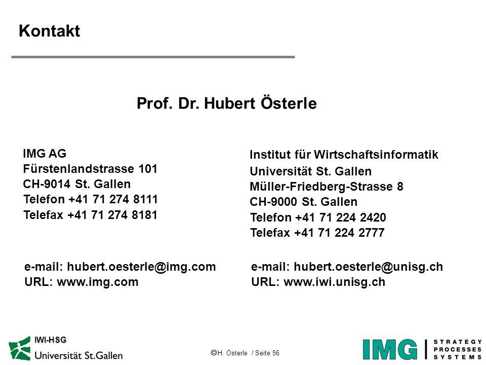 H. Österle / Seite 56 IWI-HSG Kontakt Prof. Dr. Hubert Österle IMG AG Fürstenlandstrasse 101 CH-9014 St. Gallen Telefon +41 71 274 8111 Telefax +41 71