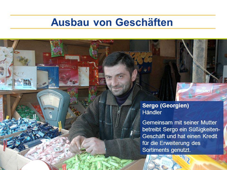 Ausbau von Geschäften Sergo (Georgien) Händler Gemeinsam mit seiner Mutter betreibt Sergo ein Süßigkeiten- Geschäft und hat einen Kredit für die Erwei