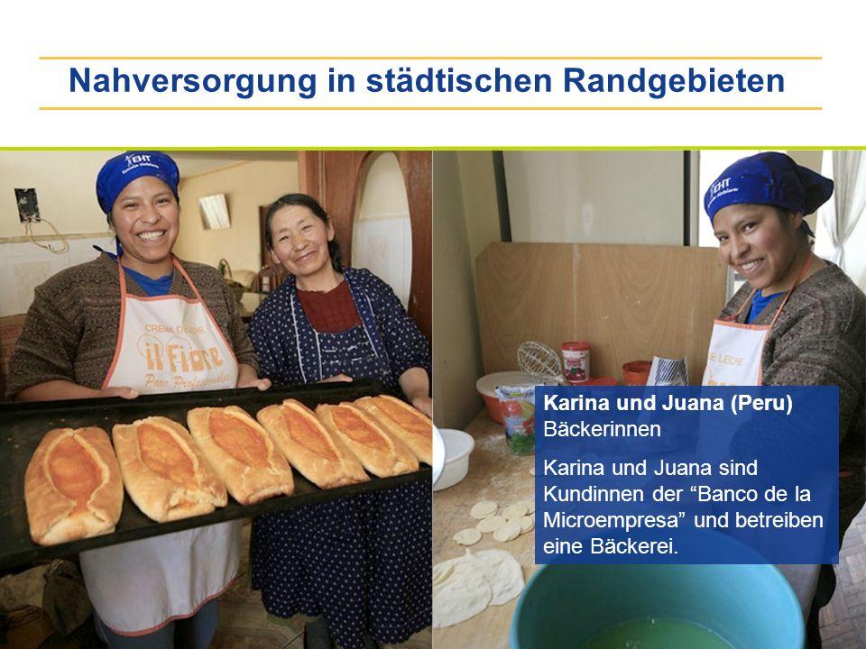 Nahversorgung in städtischen Randgebieten Karina und Juana (Peru) Bäckerinnen Karina und Juana sind Kundinnen der Banco de la Microempresa und betreib