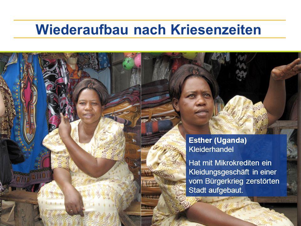 Wiederaufbau nach Kriesenzeiten Esther (Uganda) Kleiderhandel Hat mit Mikrokrediten ein Kleidungsgeschäft in einer vom Bürgerkrieg zerstörten Stadt au