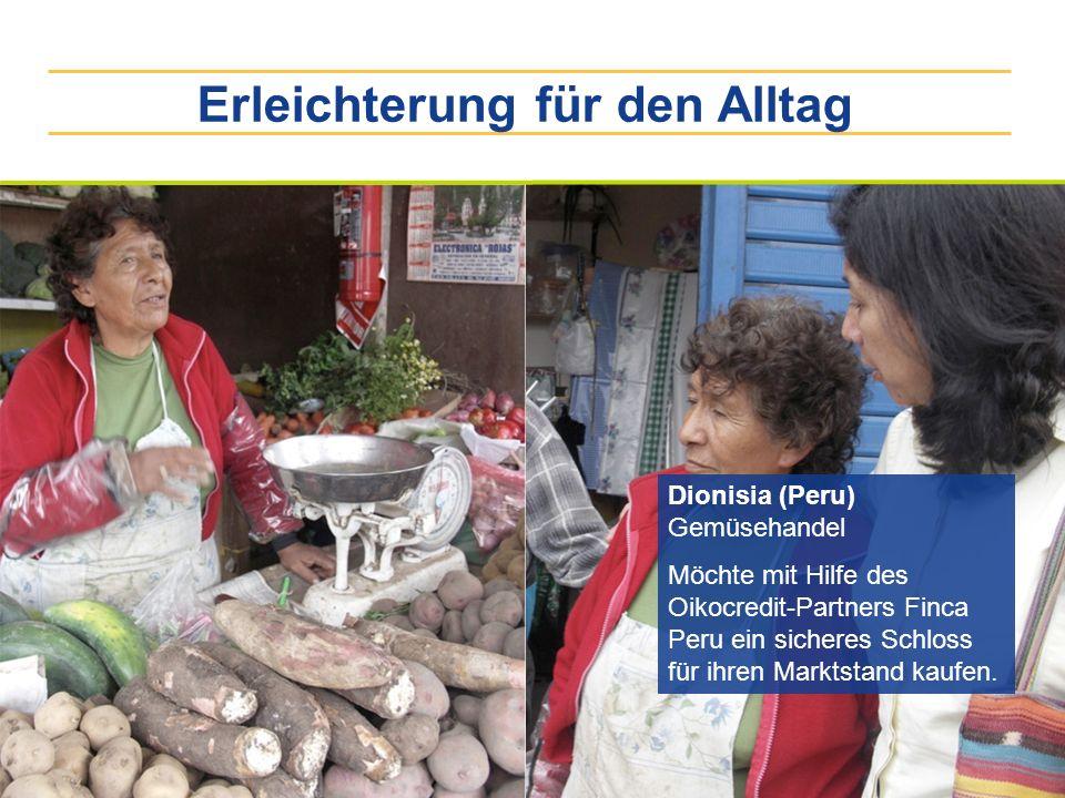 Erleichterung für den Alltag Dionisia (Peru) Gemüsehandel Möchte mit Hilfe des Oikocredit-Partners Finca Peru ein sicheres Schloss für ihren Marktstan