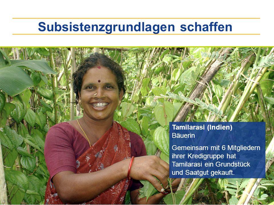 Subsistenzgrundlagen schaffen Tamilarasi (Indien) Bäuerin Gemeinsam mit 6 Mitgliedern ihrer Kredigruppe hat Tamilarasi ein Grundstück und Saatgut geka