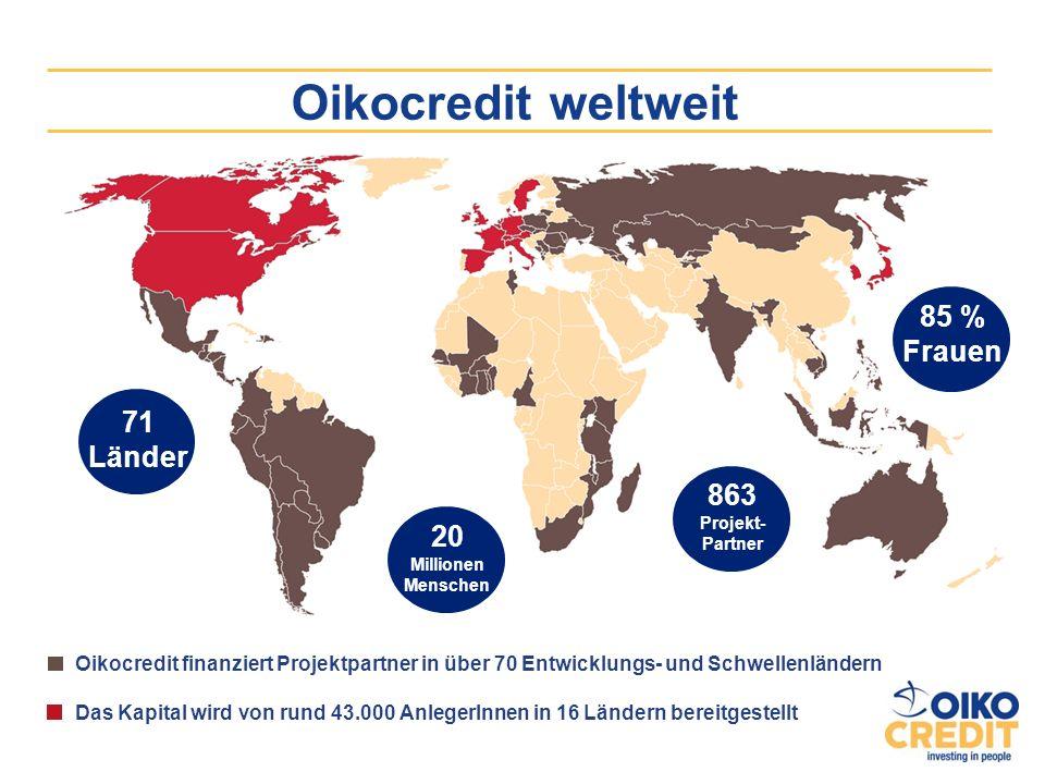 Oikocredit weltweit Oikocredit finanziert Projektpartner in über 70 Entwicklungs- und Schwellenländern Das Kapital wird von rund 43.000 AnlegerInnen i
