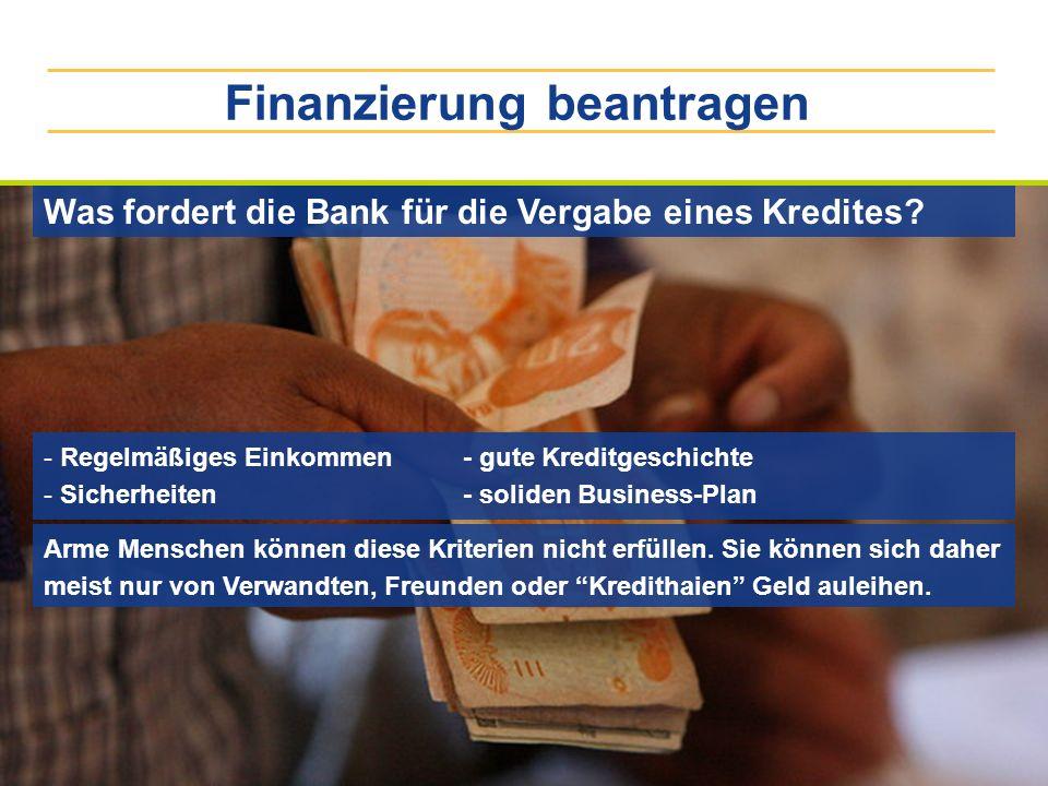Finanzierung beantragen Was fordert die Bank für die Vergabe eines Kredites? - Regelmäßiges Einkommen - gute Kreditgeschichte - Sicherheiten- soliden