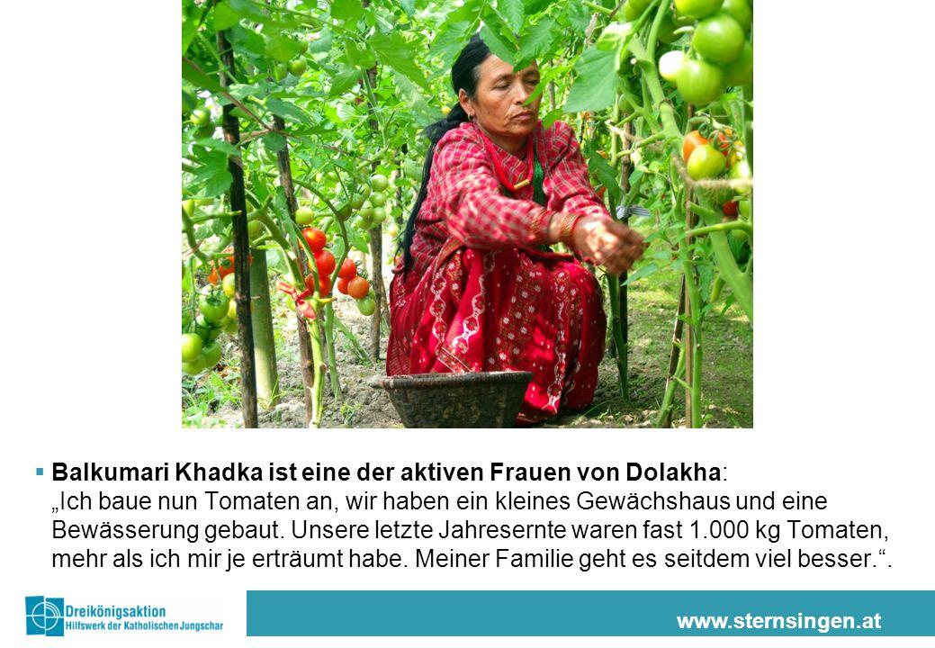 www.sternsingen.at Balkumari Khadka ist eine der aktiven Frauen von Dolakha: Ich baue nun Tomaten an, wir haben ein kleines Gewächshaus und eine Bewässerung gebaut.