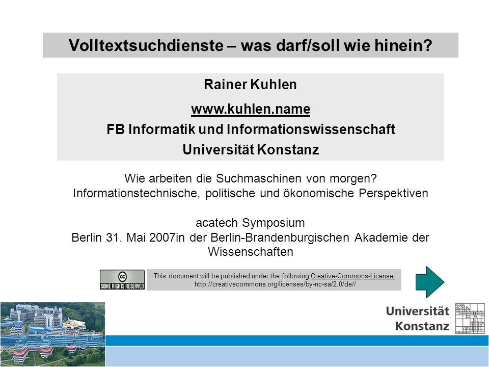 Volltextsuchdienste – was darf/soll wie hinein? – Berlin 31. Main 2007 1 Volltextsuchdienste – was darf/soll wie hinein? Rainer Kuhlen www.kuhlen.name