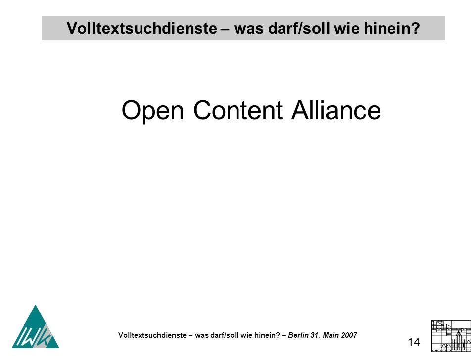 Volltextsuchdienste – was darf/soll wie hinein? – Berlin 31. Main 2007 14 Volltextsuchdienste – was darf/soll wie hinein? Open Content Alliance