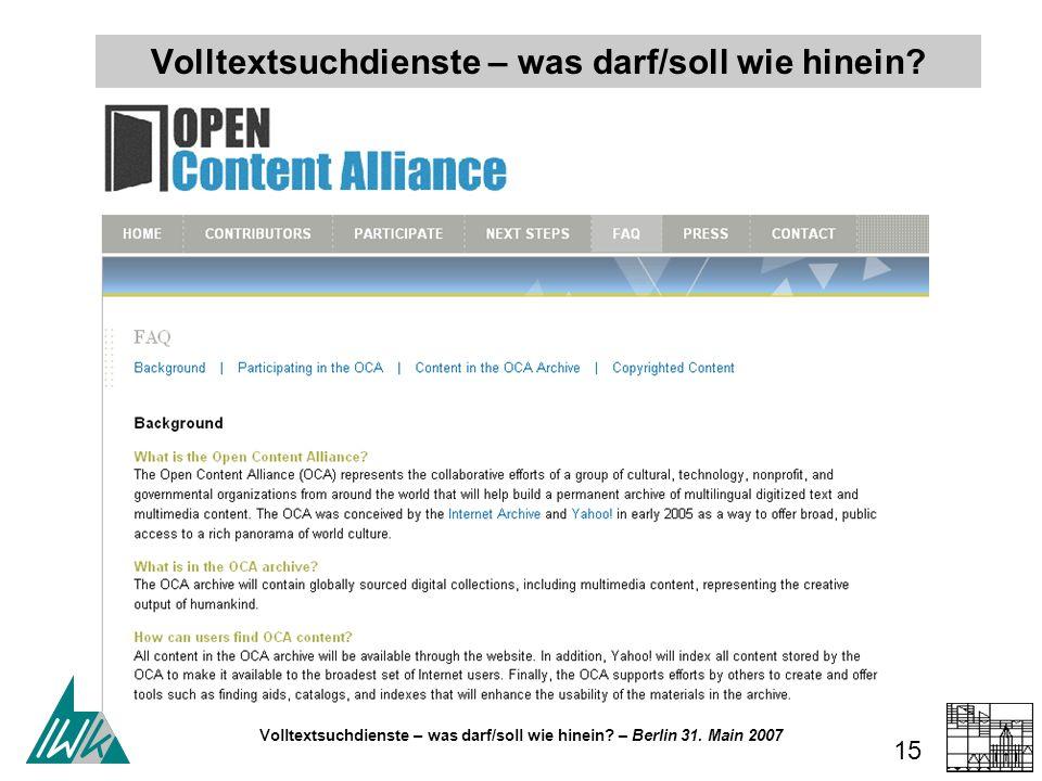 Volltextsuchdienste – was darf/soll wie hinein? – Berlin 31. Main 2007 15 Volltextsuchdienste – was darf/soll wie hinein?