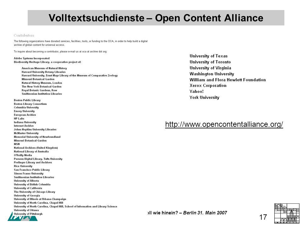 Volltextsuchdienste – was darf/soll wie hinein? – Berlin 31. Main 2007 17 http://www.opencontentalliance.org/ Volltextsuchdienste – Open Content Allia