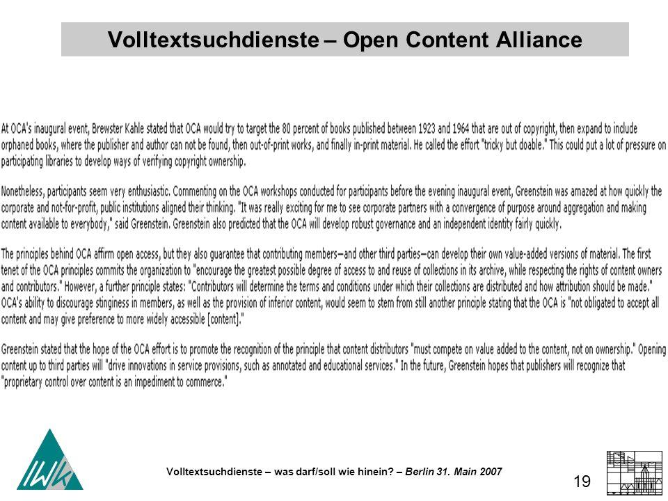 Volltextsuchdienste – was darf/soll wie hinein? – Berlin 31. Main 2007 19 Volltextsuchdienste – Open Content Alliance