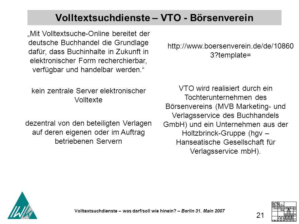 Volltextsuchdienste – was darf/soll wie hinein? – Berlin 31. Main 2007 21 Mit Volltextsuche-Online bereitet der deutsche Buchhandel die Grundlage dafü