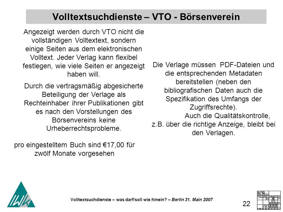 Volltextsuchdienste – was darf/soll wie hinein? – Berlin 31. Main 2007 22 Angezeigt werden durch VTO nicht die vollständigen Volltextext, sondern eini