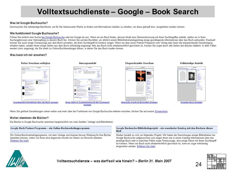 Volltextsuchdienste – was darf/soll wie hinein? – Berlin 31. Main 2007 24 Volltextsuchdienste – Google – Book Search
