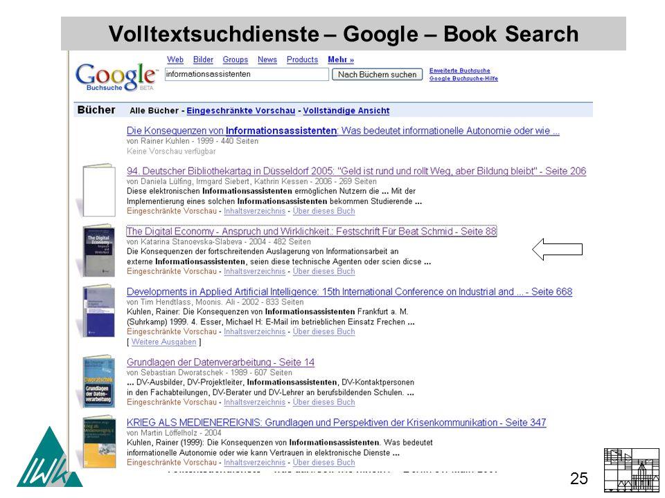 Volltextsuchdienste – was darf/soll wie hinein? – Berlin 31. Main 2007 25 Volltextsuchdienste – Google – Book Search