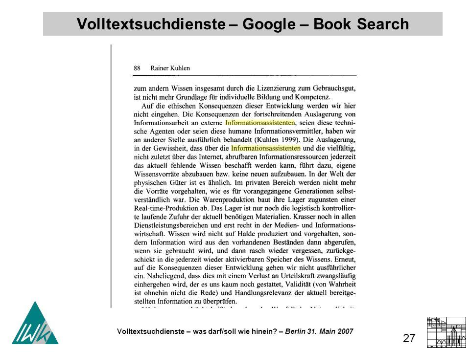 Volltextsuchdienste – was darf/soll wie hinein? – Berlin 31. Main 2007 27 Schluss Volltextsuchdienste – Google – Book Search