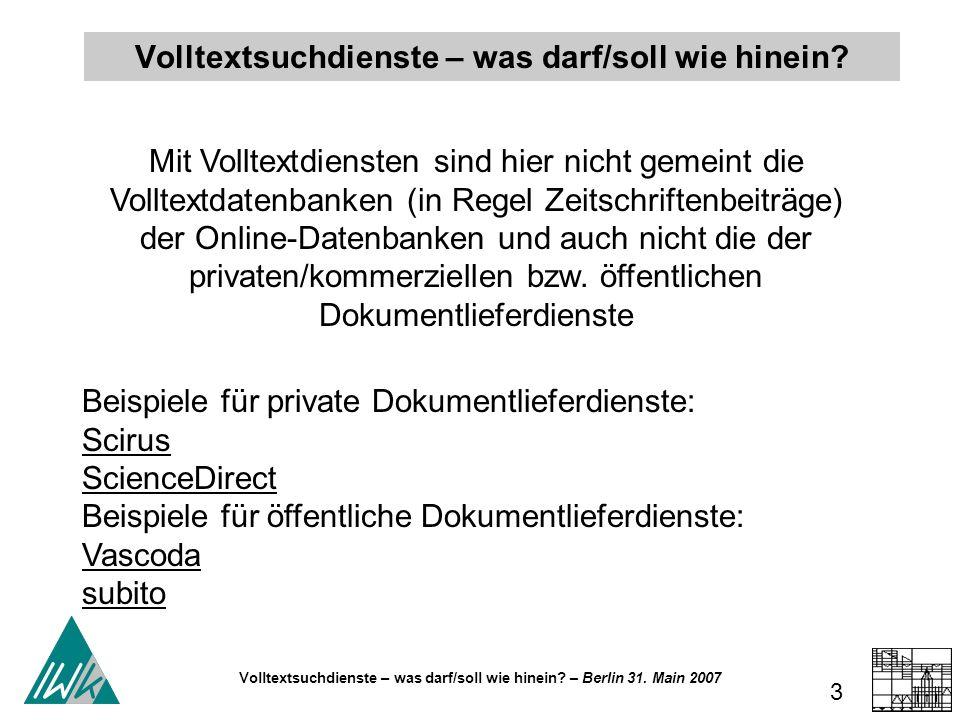 Volltextsuchdienste – was darf/soll wie hinein? – Berlin 31. Main 2007 3 Volltextsuchdienste – was darf/soll wie hinein? Mit Volltextdiensten sind hie